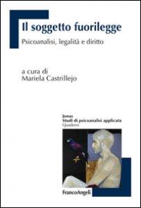 Copertina di 'Il soggetto fuorilegge. Psicoanalisi, legalità e diritto'