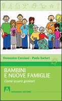 Bambini e nuove famiglie. Come essere genitori - Canciani Domenico, Sartori Paola