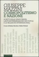 Cosmopolitismo e nazione. Scritti sulla democrazia, l'autodeterminazione dei popoli e le relazioni internazionali - Mazzini Giuseppe