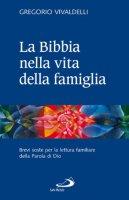 La Bibbia nella vita della famiglia - Vivaldelli Gregorio