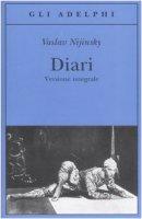 Diari. Versione integrale - Nijinsky Vaslav