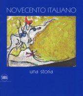 Novecento italiano Una storia. Ediz. a colori