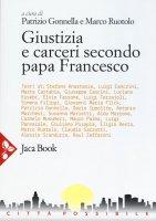 Giustizia e carceri secondo papa Francesco - Gonnella Patrizio, Ruotolo Marco