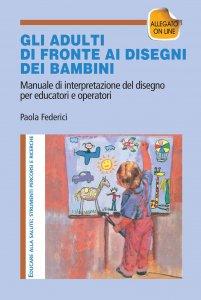 Copertina di 'Gli adulti di fronte ai disegni dei bambini. Manuale di interpretazione del disegno per educatori e operatori'