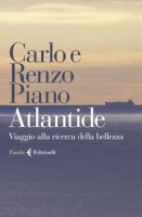 Atlantide. Viaggio alla ricerca della bellezza - Piano Carlo, Piano Renzo