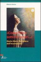 «Come fuoco sotto le ceneri...». Madre Maria Maddalena dell'Incarnazione - Grosso Alberto