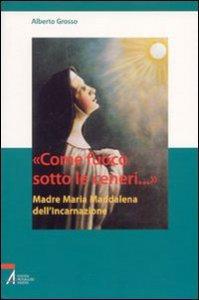 Copertina di '«Come fuoco sotto le ceneri...». Madre Maria Maddalena dell'Incarnazione'