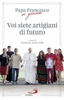 Voi siete artigiani di futuro - Francesco (Jorge Mario Bergoglio)