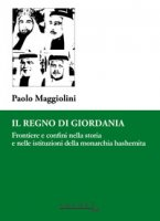 Il Regno di Giordania. Frontiere e confini nella storia e nelle istituzioni della monarchia hashemita - Maggiolini Paolo