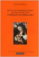 Detti e fatti, profezie e segreti del frate cappuccino Tommaso da Bergamo - Guarinoni Ippolito