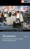 Gli autonomi. Autonomia operaia a Genova e in Liguria