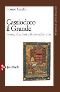 Copertina di 'Cassiodoro il Grande. Roma, i barbari e il monachesimo'
