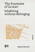 The fountains of Za'atari: Inhabiting without belonging-Za'atari city guide. Ediz. illustrata - Moscardini Margherita