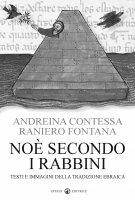 Noè secondo i rabbini. Testi e immagini della tradizione ebraica - Contessa Andreina, Fontana Raniero