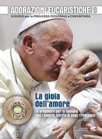 Adorazioni eucaristiche. Gioia dell'amore. In preghiera per la famiglia con l'Amoris laetitia di papa Francesco. Sussidio