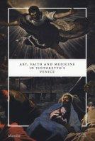 Art, faith and medicine in Tintoretto's Venice. Catalogo della mostra (Venezia, 6 settembre 2018-6 gennaio 2019). Ediz. a colori
