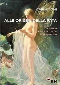 Copertina di 'Alle origini della fata. La donna e la sua psiche allo specchio'