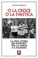 O la croce o la svastica - Luciano Garibaldi
