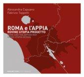 Roma e l'Appia. Rovine utopia progetto - Capuano A., Toppetti Fabrizio