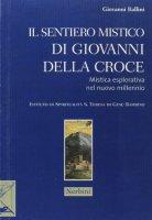 Il sentiero mistico di Giovanni Della Croce. Mistica esplorativa nel nuovo millennio - Ballini Giovanni