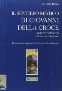 Copertina di 'Il sentiero mistico di Giovanni Della Croce. Mistica esplorativa nel nuovo millennio'