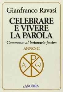 Copertina di 'Celebrare e vivere la Parola. Commento al lezionario festivo. Anno C'