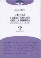 Utopia e quotidiano nella Bibbia. Elementi per una prassi messianica - Armido Rizzi