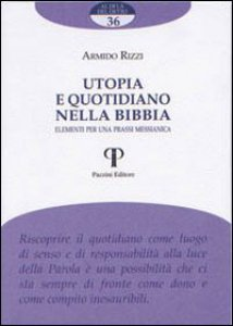 Copertina di 'Utopia e quotidiano nella Bibbia. Elementi per una prassi messianica'