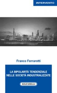 Copertina di 'La bipolarità tendenziale nelle società industrializzate'
