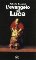 L' evangelo di Luca - Osculati Roberto