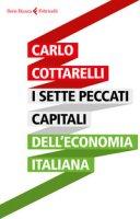 I sette peccati capitali dell'economia italiana - Cottarelli Carlo