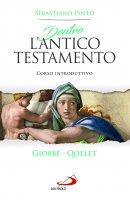 Dentro l'Antico Testamento. Giobbe - Qoelet - Sebastiano Pinto