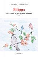 Filippo. Storia vera di un passero vissuto in famiglia 1974-1986 - Locchi Pellegrini Anna Maria