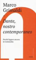 Dante, nostro contemporaneo. Perché leggere ancora la «Commedia» - Grimaldi Marco