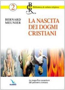 Copertina di 'La nascita dei dogmi cristiani. La magnifica avventura del pensiero cristiano'