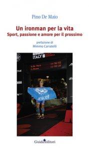 Copertina di 'Un ironman per la vita. Sport, passione e amore per il prossimo'