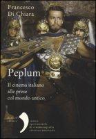 Peplum. Il cinema italiano alle prese col mondo antico - Di Chiara Francesco
