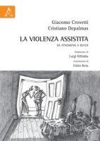 La violenza assistita. Da fenomeno a reato - Crovetti Giacomo, Depalmas Cristiano