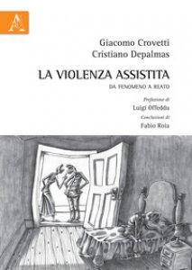 Copertina di 'La violenza assistita. Da fenomeno a reato'