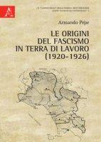 Le origini del fascismo in Terra di Lavoro (1920-1926) - Pepe Armando