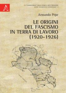 Copertina di 'Le origini del fascismo in Terra di Lavoro (1920-1926)'