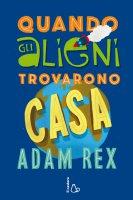 Quando gli alieni trovarono casa - Adam Rex