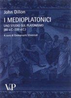 Medioplatonici. Uno studio del platonismo (80 a.C.-220 d.C.) (I) - John Dillon