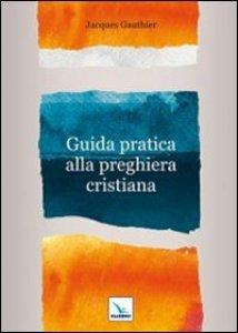 Copertina di 'Guida pratica alla preghiera cristiana'