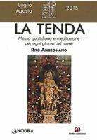 La Tenda. Messa quotidiana e meditazione per ogni giorno del mese. Rito Ambrosiano. Luglio/Agosto 2015 di Arcidiocesi di Milano su LibreriadelSanto.it