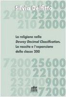 La religione nella Dewey Decimal Classification. La nascita e l'espansione della classe 200 - Delfitto Silvia