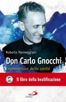Don Carlo Gnocchi. Imprenditore della carità - Parmeggiani Roberto