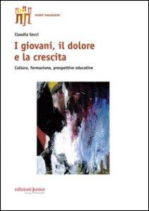 Copertina di 'I giovani, il dolore e la crescita. Cultura, formazione, prospettive educative'