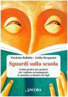 Sguardi sulla scuola - Bergamini Attilio, Ballabio Nicoletta
