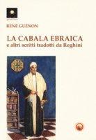 La cabala ebraica e altri scritti tradotti da Reghini - Guénon René